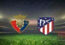 مشاهدة مباراة أتلتيكو مدريد وأوساسونا بث مباشر اليوم 16-5-2021